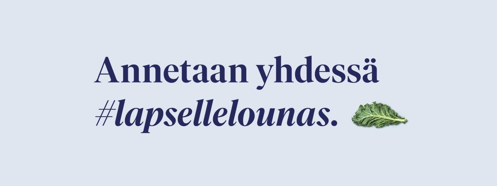 KÄYTETÄÄN VAIN JOKAISELLE LAPSELLE LOUNAS -KAMPANJAN YHTEYDESSÄ